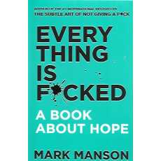Everything is Fucked, A Book About Hope by Mark Manson