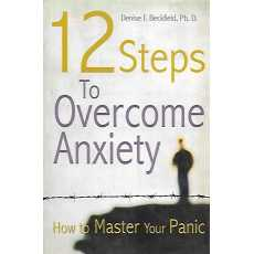 12 Steps to Overcome Anxiety, How to Master Your Panic by Denise Beckfield
