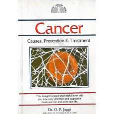 CANCER-Causes, Prevention & Treatment by Dr O P Jaggi