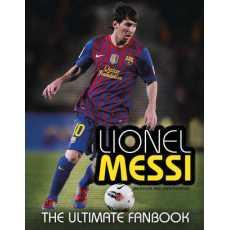 Lionel Messi: The Ultimate Fan Book (Ultimate Soccer Fan Books)