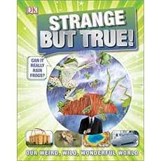 Strange But True!: Our Weird, Wild, Wonderful World (It Can't Be True) DK