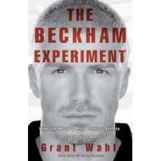 The Beckham Experiment: How the World's Most Famous Athlete Tried to Conquer...