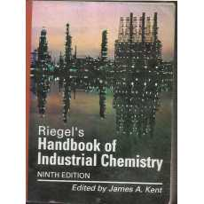 Riegel's Handbook of Industrial Chemistry (Old & Defective) Author: James A Kent