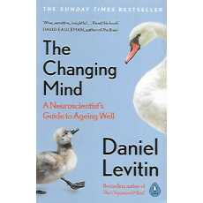 The Changing Mind (A Neuroscientist's Guide to Ageing) Author: Daniel Levitin