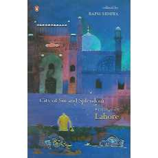 City of Sin and Splendour-Writings on Lahore by Bapsi Sidhwa