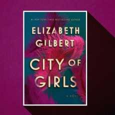 City of Girls : A Novel by Elizabeth Gilbert