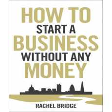 How To Start A Business Without Any Money (Book By Rachel Bridge)