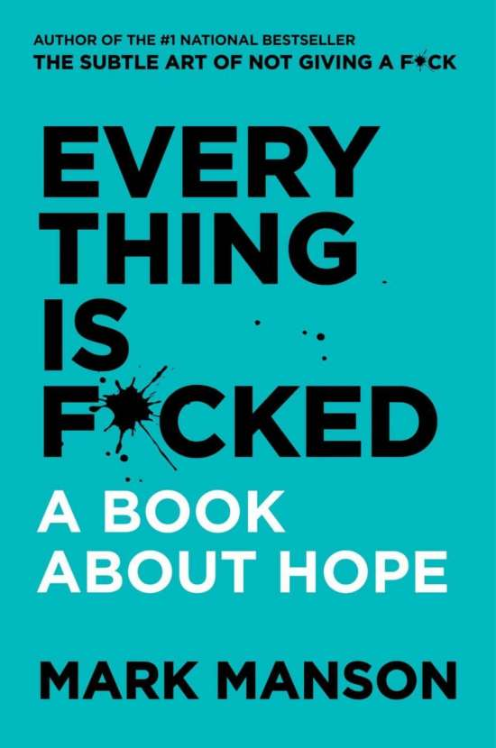 Everything Is Fucked (A Book By Mark Manson)