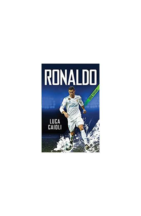 Ronaldo – 2018 Updated Edition: The Obsession For Perfection (Luca Caioli)